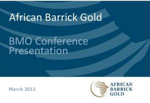 African Barrick Gold Investor Presentation BMO Conference Presentation. March 2011
