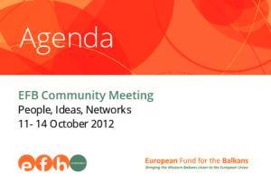 Agenda. EFB Community Meeting. People, Ideas, Networks October 2012