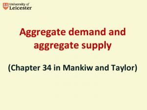 Aggregate demand and aggregate supply. (Chapter 34 in Mankiw and Taylor)