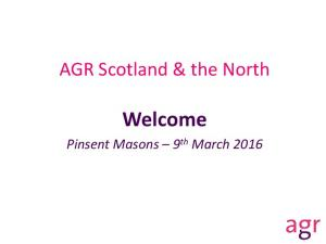 AGR Scotland & the North. Welcome. Pinsent Masons 9 th March 2016