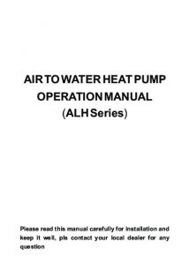 AIR TO WATER HEAT PUMP OPERATION MANUAL (ALH Series)