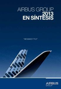 AIRBUS GROUP 2013 EN SÍNTESIS WE MAKE IT FLY