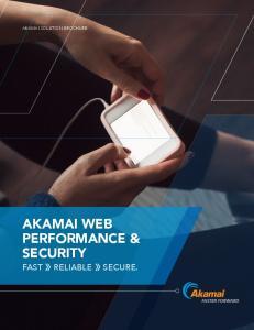 AKAMAI SOLUTION BROCHURE AKAMAI WEB PERFORMANCE & SECURITY FAST RELIABLE SECURE