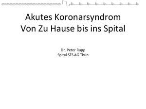 Akutes Koronarsyndrom Von Zu Hause bis ins Spital. Dr. Peter Rupp Spital STS AG Thun