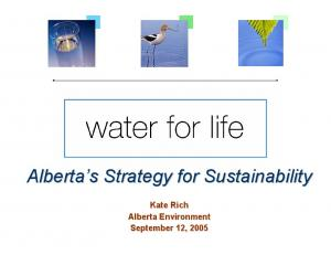 Alberta s s Strategy for Sustainability. Kate Rich Alberta Environment September 12, 2005