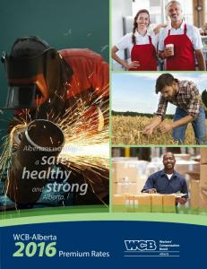 Albertans working a safe, healthy strong. and Alberta. WCB-Alberta Premium Rates