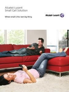 Alcatel-Lucent Small Cell Solution. Where small is the next big thing