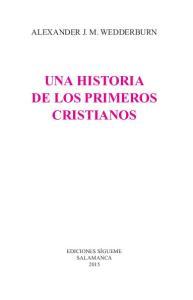 ALEXANDER J. M. WEDDERBURN UNA HISTORIA DE LOS PRIMEROS CRISTIANOS