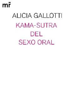 Alicia Gallotti. Kama-sutra del sexo oral