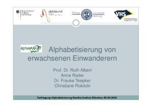 Alphabetisierung von erwachsenen Einwanderern. Prof. Dr. Ruth Albert Anne Roder Dr. Frauke Teepker Christiane Rokitzki