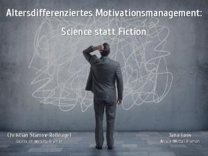 Altersdifferenziertes Motivationsmanagement: Science statt Fiction