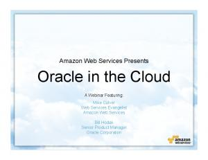 Amazon Web Services Presents. Oracle in the Cloud. A Webinar Featuring: Mike Culver Web Services Evangelist Amazon Web Services