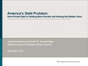America s Debt Problem: How Private Debt Is Holding Back Growth and Hurting the Middle Class