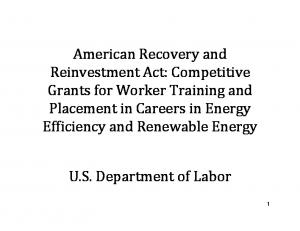 American Recovery and Reinvestment Act: Competitive Grants for Worker Training and Placement in Careers in Energy Efficiency and Renewable Energy