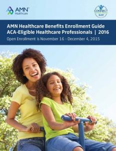 AMN Healthcare Benefits Enrollment Guide ACA-Eligible Healthcare Professionals 2016