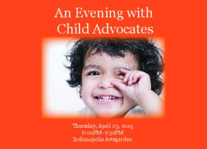 An Evening with Child Advocates. Thursday, April 23, : 00PM-7 : 3 0PM Indianapolis Artsgarden