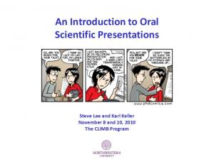 An Introduction to Oral Scientific Presentations. Steve Lee and Karl Keller November 8 and 10, 2010 The CLIMB Program