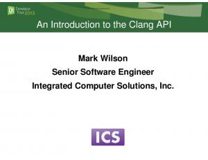 An Introduction to the Clang API. Mark Wilson Senior Software Engineer Integrated Computer Solutions, Inc