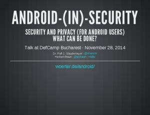 ANDROID-(IN)-SECURITY SECURITY AND PRIVACY (FOR ANDROID USERS) WHAT CAN BE DONE?