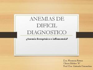 ANEMIAS DE DIFICIL DIAGNOSTICO