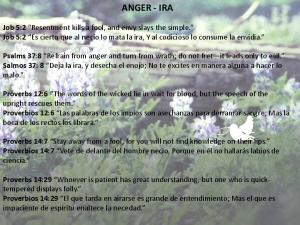 ANGER - IRA. Proverbs 14:29 Whoever is patient has great understanding, but one who is quicktempered