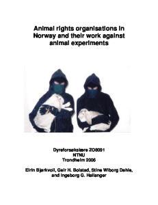 Animal rights organisations in Norway and their work against animal experiments Dyreforsøkslære ZO8091 NTNU Trondheim 2006