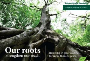 Annual Report Our roots. Investing in your causes for more than 30 years. strengthen our reach