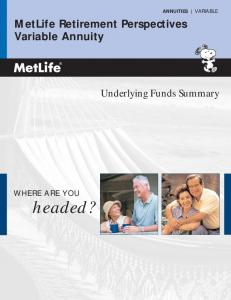 ANNUITIES VARIABLE. MetLife Retirement Perspectives Variable Annuity. Underlying Funds Summary WHERE ARE YOU. headed?