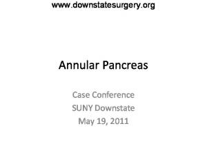 Annular Pancreas. Case Conference SUNY Downstate May 19, 2011