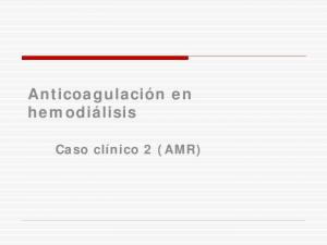 Anticoagulación en hemodiálisis. Caso clínico 2 (AMR)