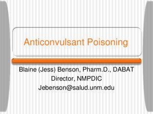 Anticonvulsant Poisoning. Blaine (Jess) Benson, Pharm.D., DABAT Director, NMPDIC