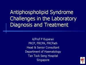 Antiphospholipid Syndrome Challenges in the Laboratory Diagnosis and Treatment