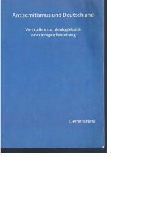 Antisemitismus und Deutschland. Clemens Heni