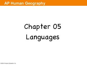 AP Human Geography. Chapter 05 Languages Pearson Education, Inc