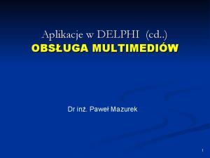 Aplikacje w DELPHI (cd..)