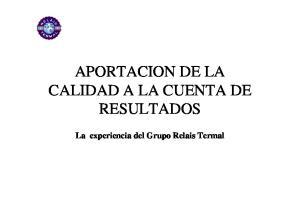 APORTACION DE LA CALIDAD A LA CUENTA DE RESULTADOS. La experiencia del Grupo Relais Termal