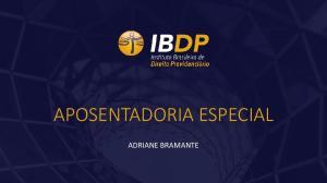 APOSENTADORIA ESPECIAL ADRIANE BRAMANTE
