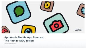App Annie Mobile App Forecast, Q App Annie Mobile App Forecast: The Path to $100 Billion