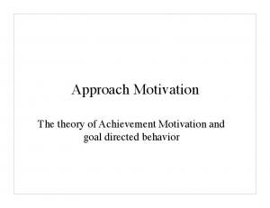 Approach Motivation. The theory of Achievement Motivation and goal directed behavior