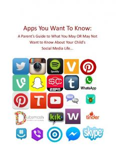 Apps You Want To Know: A Parent s Guide to What You May OR May Not Want to Know About Your Child s Social Media Life