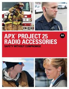 APX PROJECT 25 RADIO ACCESSORIES SAFETY WITHOUT COMPROMISE