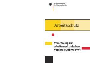 Arbeitsschutz. Verordnung zur arbeitsmedizinischen Vorsorge (ArbMedVV)