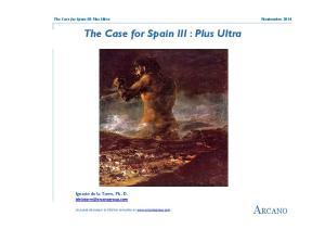 ARCANO. The Case for Spain III : Plus Ultra. Ignacio de la Torre, Ph. D. The Case for Spain III: Plus Ultra Noviembre 2014