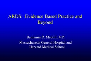 ARDS: Evidence Based Practice and Beyond. Benjamin D. Medoff, MD Massachusetts General Hospital and Harvard Medical School