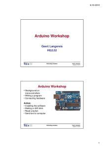 Arduino Workshop. Arduino Workshop. Geert Langereis HG Background on microcontrollers Writing a program Connecting hardware