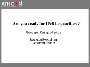Are you ready for IPv6 insecurities? George Kargiotakis. ATHCON 2012