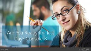 Are You Ready for Test Day? Console 8. Version