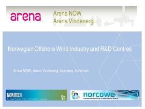Arena NOW Arena Vindenergi. Norwegian Offshore Wind Industry and R&D Centres. Arena NOW, Arena Vindenergi, Norcowe, Nowitech