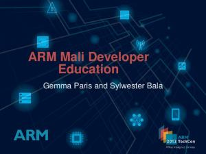 ARM Mali Developer Education. Gemma Paris and Sylwester Bala