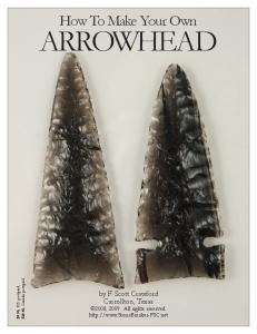 ARROWHEAD. How To Make Your Own. by F. Scott Crawford Carrollton, Texas 2008, All rights reserved
